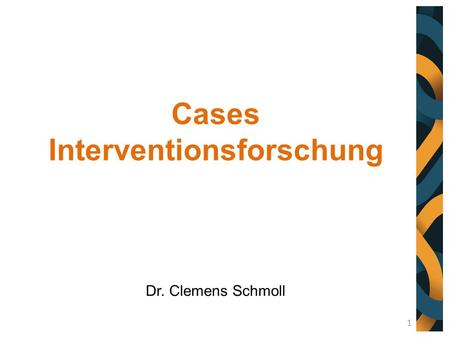 Cases Interventionsforschung Dr. Clemens Schmoll 1.