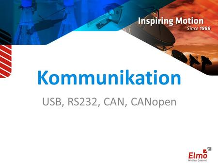 Kommunikation USB, RS232, CAN, CANopen.