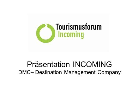 Präsentation INCOMING DMC– Destination Management Company.