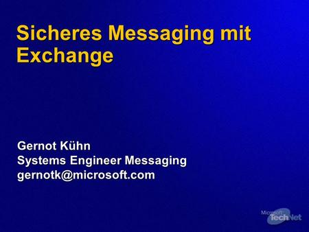 Sicheres Messaging mit Exchange Gernot Kühn Systems Engineer Messaging