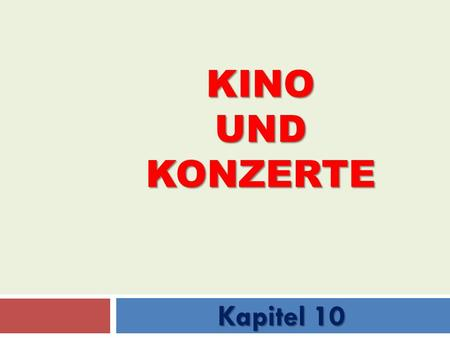 KINO UND KONZERTE Kapitel 10.  verbringen  gern haben  mögen  sehen (e-ie)  kennen  to spend time  to like  to see  to know someone, to be familiar.