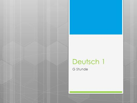 Deutsch 1 G Stunde. Mittwoch, der 19. September 2012 Deutsch 1 (G Stunde)Heute ist ein D - Tag  Unit: Introduction to German & Germany  Objectives: