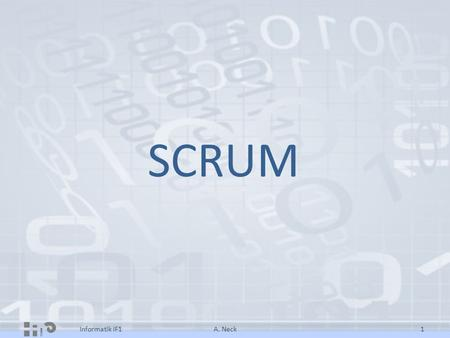 SCRUM Informatik IF1 A. Neck.