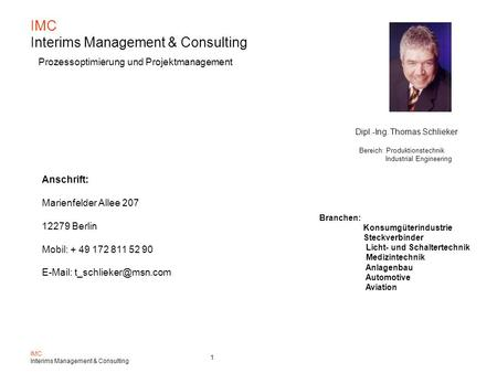 IMC Interims Management & Consulting 1 IMC Interims Management & Consulting Prozessoptimierung und Projektmanagement Anschrift: Marienfelder Allee 207.