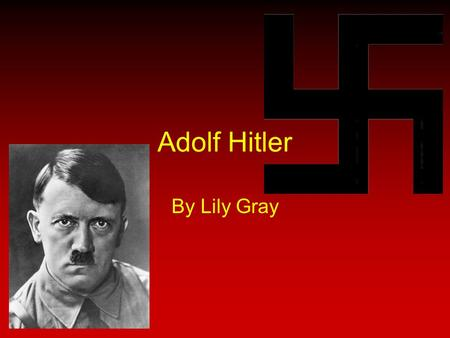 Adolf Hitler By Lily Gray.