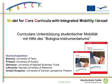 Annette Grewe Model for Core Curricula with Integrated Mobility Abroad Curriculare Unterstützung studentischer Mobilität mit Hilfe des Bologna-Instrumentariums.