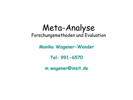 Meta-Analyse Forschungsmethoden und Evaluation Monika Wagener-Wender Tel: 991-6570