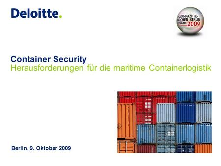 Container Security Herausforderungen für die maritime Containerlogistik Berlin, 9. Oktober 2009.