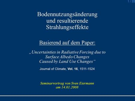 1 / 35 Bodennutzungsänderung und resultierende Strahlungseffekte Basierend auf dem Paper: Uncertainties in Radiative Forcing due to Surface Albedo Changes.