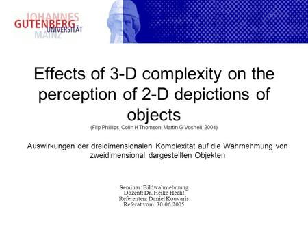 Effects of 3-D complexity on the perception of 2-D depictions of objects (Flip Phillips, Colin H Thomson, Martin G Voshell, 2004) Seminar: Bildwahrnehmung.