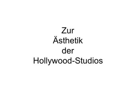 Zur Ästhetik der Hollywood-Studios. Das frühe Hollywood Kino der Attraktionen vs. Kino der narrativen Integration.