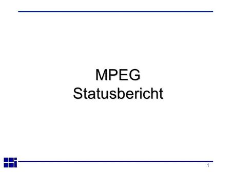 1 MPEGStatusbericht. 2 Weitere Arbeitspunkte JVT Committee Draft verabschiedet MPEG-21: Multimedia Framework Intellectual Property Management and Protection.