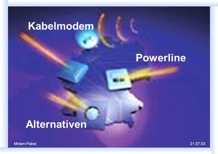 Kabelmodem Powerline Alternativen Miriam Pabst21.07.03.