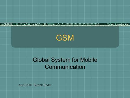 GSM Global System for Mobile Communication April 2001 Patrick Röder.