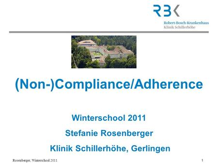 Rosenberger, Winterschool 2011 1 ( Non-)Compliance/Adherence Winterschool 2011 Stefanie Rosenberger Klinik Schillerhöhe, Gerlingen.