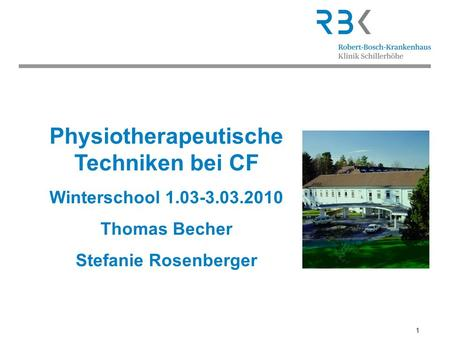 1 Physiotherapeutische Techniken bei CF Winterschool 1.03-3.03.2010 Thomas Becher Stefanie Rosenberger.