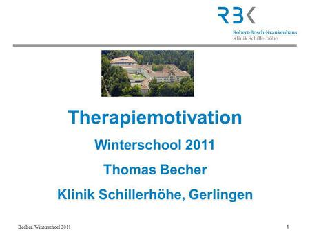 Becher, Winterschool 2011 1 Therapiemotivation Winterschool 2011 Thomas Becher Klinik Schillerhöhe, Gerlingen.