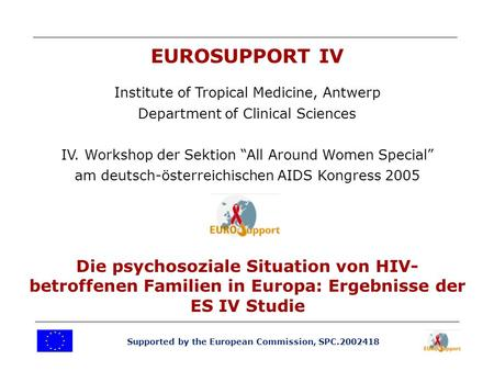 Supported by the European Commission, SPC.2002418 EUROSUPPORT IV Institute of Tropical Medicine, Antwerp Department of Clinical Sciences IV. Workshop der.
