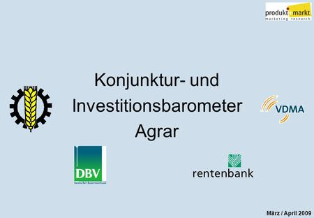 Konjunktur- und Investitionsbarometer Agrar März / April 2009.