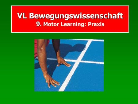 VL Bewegungswissenschaft 9 VL Bewegungswissenschaft 9. Motor Learning: Praxis.