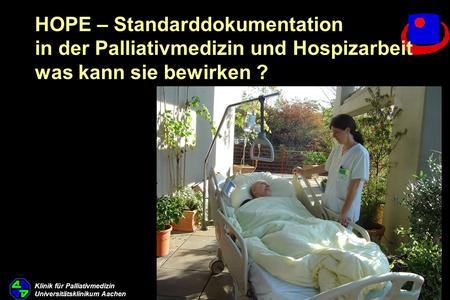 HOPE – Standarddokumentation in der Palliativmedizin und Hospizarbeit was kann sie bewirken ? 1999 – 2006 = 11.652 Patienten.