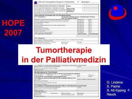 HOPE 2007 G. Lindena S. Pache B. Alt-Epping F. Nauck Tumortherapie in der Palliativmedizin.