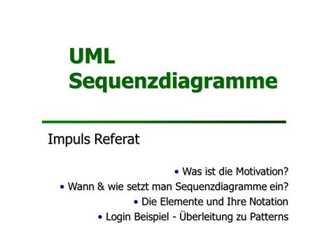 UML Sequenzdiagramme Impuls Referat Was ist die Motivation?