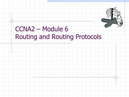 CCNA2 – Module 6 Routing and Routing Protocols