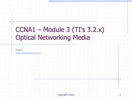 Copyleft:munz1 CCNA1 – Module 3 (TIs 3.2.x) Optical Networking Media Fragen: