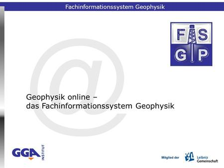 Fachinformationssystem Geophysik online – das Fachinformationssystem Geophysik Fachinformationssystem Geophysik.