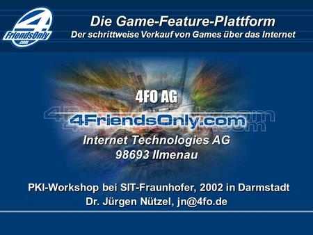Die Game-Feature-Plattform Der schrittweise Verkauf von Games über das Internet Internet Technologies AG 98693 Ilmenau PKI-Workshop bei SIT-Fraunhofer,