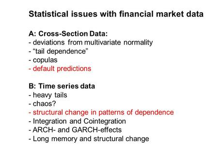 Statistical issues with financial market data A: Cross-Section Data: - deviations from multivariate normality - tail dependence - copulas - default predictions.