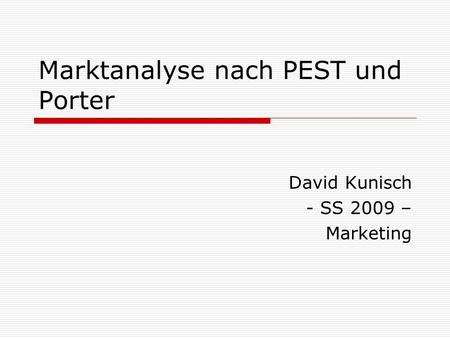 Marktanalyse nach PEST und Porter David Kunisch - SS 2009 – Marketing.