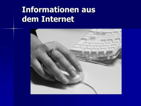 Informationen aus dem Internet