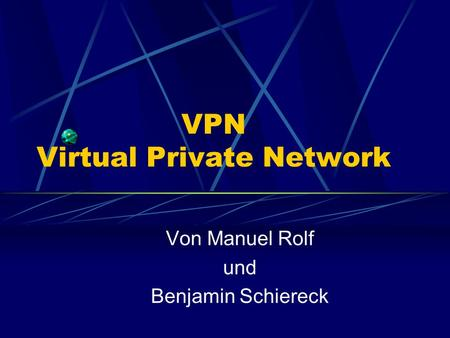 VPN Virtual Private Network Von Manuel Rolf und Benjamin Schiereck.