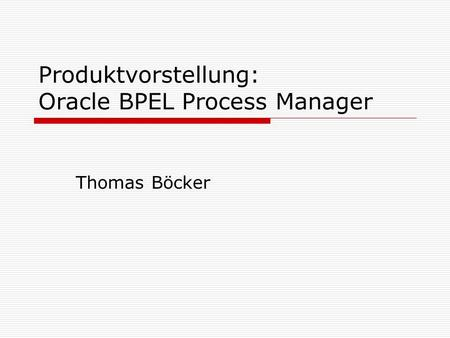 Produktvorstellung: Oracle BPEL Process Manager Thomas Böcker.