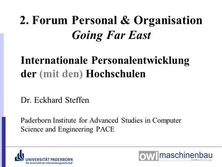 2. Forum Personal & Organisation Going Far East Internationale Personalentwicklung der (mit den) Hochschulen Dr. Eckhard Steffen Paderborn Institute for.