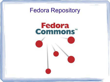 Fedora Repository. 28. Januar 2010IT- Zertifikat: Dedizierte Systeme Referent: Benjamin Wernigk 2 Was heißt Fedora? Flexible Extensible Digital Object.