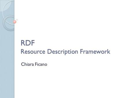 RDF Resource Description Framework Chiara Ficano.