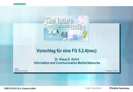 Author Siemens AG, Munich © Siemens AG 2001 VDE/ITG-FG 5.2.4, Kamp-Lintfort Dr. Kohrt - 20./21.06.2001 Dr. Klaus-D. Kohrt Information and Communication.