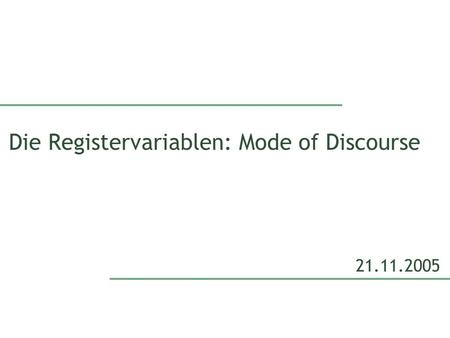 Die Registervariablen: Mode of Discourse 21.11.2005.