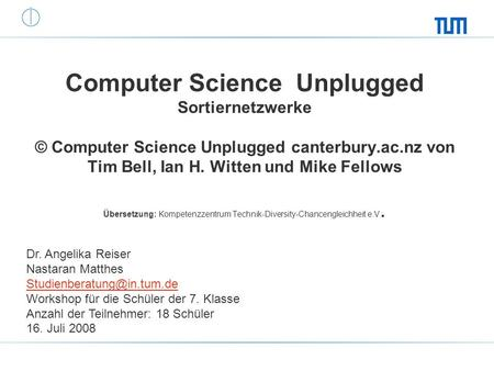 Computer Science Unplugged Sortiernetzwerke © Computer Science Unplugged canterbury.ac.nz von Tim Bell, Ian H. Witten und Mike Fellows Übersetzung: