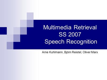 Multimedia Retrieval SS 2007 Speech Recognition