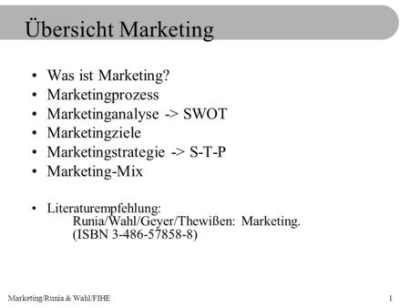 Marketing/Runia & Wahl/FIHE1 Übersicht Marketing Was ist Marketing? Marketingprozess Marketinganalyse -> SWOT Marketingziele Marketingstrategie -> S-T-P.