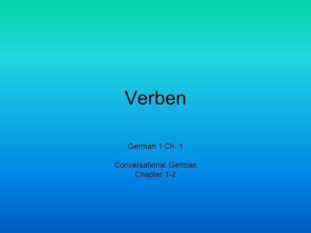 Verben German 1 Ch. 1 Conversational German Chapter 1-2.
