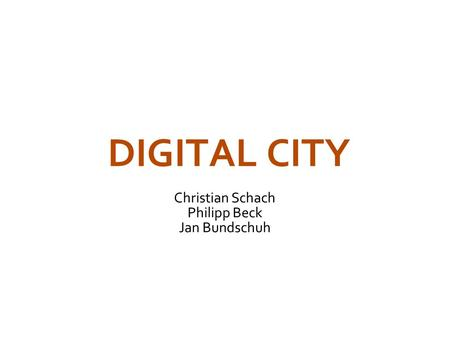 DIGITAL CITY Christian Schach Philipp Beck Jan Bundschuh.