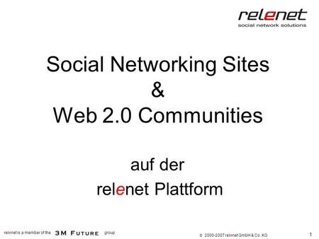1 relenet is a member of thegroup 2000-2007 relenet GmbH & Co. KG Social Networking Sites & Web 2.0 Communities auf der relenet Plattform.