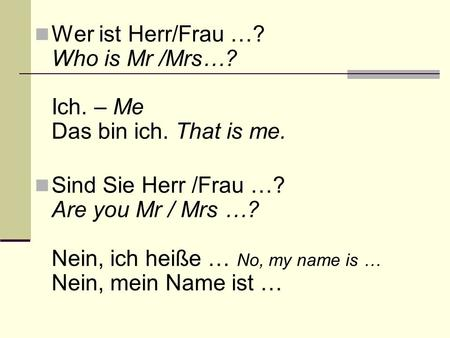 Sind Sie Herr /Frau …. Are you Mr / Mrs …