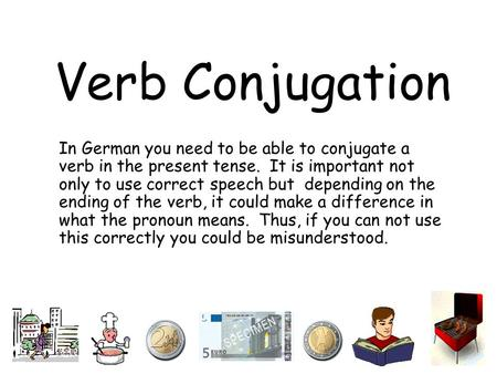 Verb Conjugation In German you need to be able to conjugate a verb in the present tense. It is important not only to use correct speech but depending.