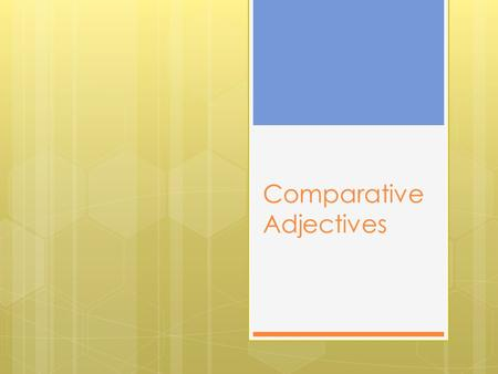 Comparative Adjectives. The term comparison of adjectives is used when two or more persons or things have the same quality (height, size, color, any characteristic)